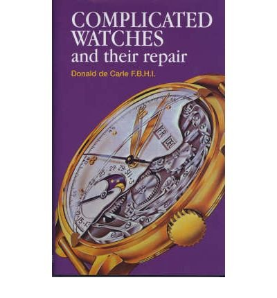 [(Complicated Watches and Their Repair)] [Author: Donald De Carle] published on (June, 1999)