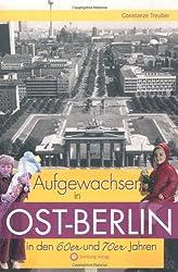 Aufgewachsen in Ost-Berlin in den 60er & 70er Jahren