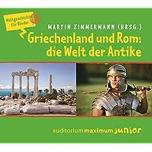 Griechenland und Rom: Die Welt der Antike: Weltgeschichte für Kinder