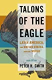 Talons of the Eagle: Latin America, the United States, and the World 3rd edition by Smith, Peter H. (2007) Taschenbuch