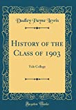 History of the Class of 1903: Yale College (Classic Reprint)