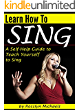 Learn How to Sing: A Self-Help Guide to Teach Yourself to Sing  ( How to Sing for Beginners )