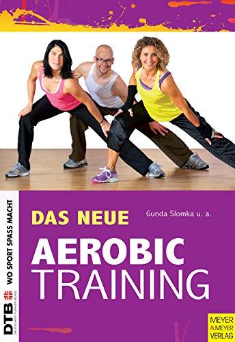 Das neue Aerobic-Training (Wo Sport Spaß macht)