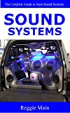 Sound Systems: The Complete Guide to Auto Sound Systems (English Edition)