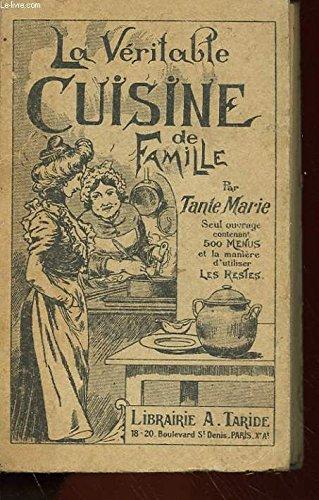 La Véritable cuisine de famille, comprenant 1000 recettes et 500 menus, par Tante Marie... Nouvelle édition revue et augmentée par Tante Marie