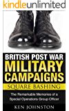 British Post World War II Military Campaigns: The Early Years - Square Bashing