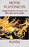 Mitos platónicos: Alegoría de la Caverna y el Mito del Carro Alado (Textos Filosóficos nº 2)