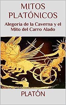 Mitos platónicos: Alegoría de la Caverna y el Mito del Carro Alado (Textos Filosóficos nº 2) de [Platón]