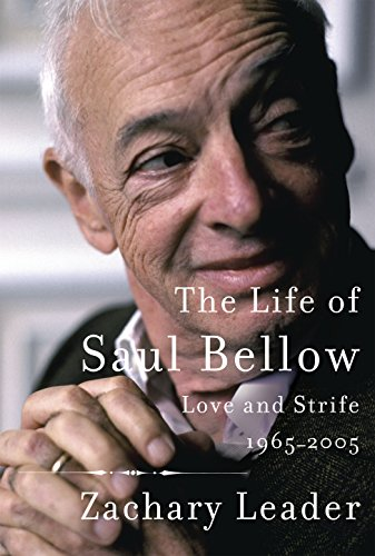 The Life of Saul Bellow: Love and Strife, 1965-2005 -