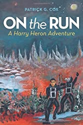 On the Run: A Harry Heron Adventure by Patrick G. Cox (2011-11-18)