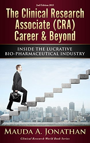 The Clinical Research Associate (CRA) Career & Beyond: INSIDE THE LUCRATIVE BIO-PHARMACEUTICAL INDUSTRY (Clinical Research World Book 1) (English Edition)
