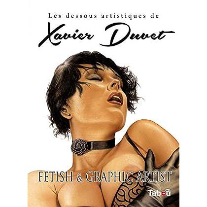 Les dessous artistiques de Xavier Duvet, Fetish & Graphic Artist