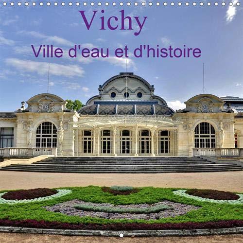 Vichy Ville d'eau et d'histoire 2020: Ville thermale reputee pour les qualites medicinales de ses eaux et son passe historique par Didier Sibourg