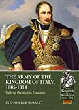The Army of the Kingdom of Italy, 1805-1814: Uniforms, Organization, Campaigns