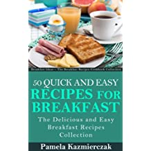 50 Quick and Easy Recipes For Breakfast – The Delicious and Easy Breakfast Recipes Collection (Breakfast Ideas - The Breakfast Recipes Cookbook Collection 4) (English Edition)