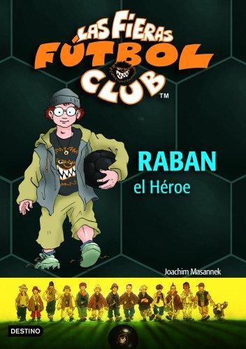 Raban, el héroe: Las Fieras del Fútbol Club 6 por Joachim Masannek