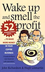Wake Up and Smell the Profit: 52 guaranteed ways to make more money in your  coffee business (English Edition)