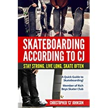 Skateboarding According to 'CJ': A Quick Guide to Skateboarding! (English Edition)