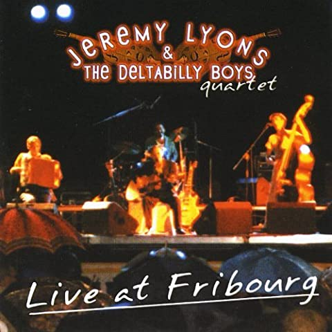 Live at Fribourg by Jeremy Lyons & The Deltabilly Boys Quartet (2002-12-17)