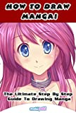 Image de How To Draw Manga! - The Ultimate Step By Step Manga & Anime Tutorial To Get Sta