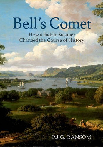 Bell's Comet: How a Paddle Steamer Changed the Course of History by P. J. G. Ransom (2012-08-16)