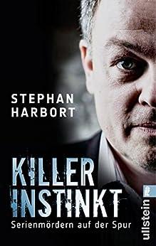 Killerinstinkt: Serienmördern auf der Spur von [Harbort, Stephan]