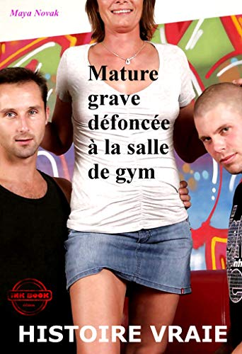 Mature grave défoncée à la salle de gym: d'après une histoire vraie (Erotisme) par Maya Novak