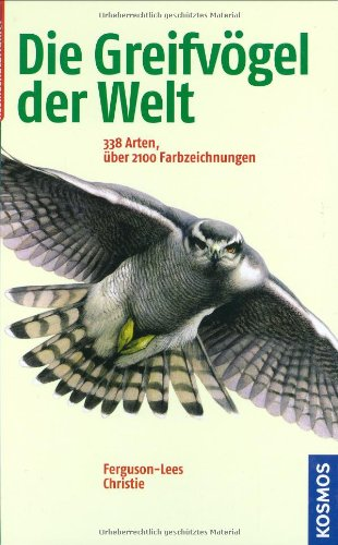 Die Greifvögel der Welt: 338 Arten