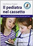 Il pediatra nel cassetto. Dalla nascita all'adolescenza: istruzioni per l'uso