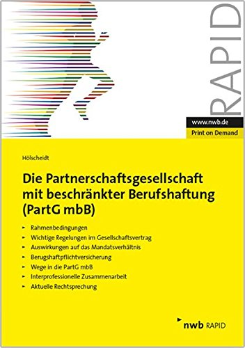 Die Partnerschaftsgesellschaft mit beschränkter Berufshaftung (PartGmbB): Rahmenbedingungen. Wichtige Regelung im Gesellschaftsvertrag. Auswirkungen ... Aktuelle Rechtsprechung. (NWB RAPID)