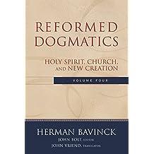 Reformed Dogmatics : Volume 4: Holy Spirit, Church, and New Creation (English Edition)
