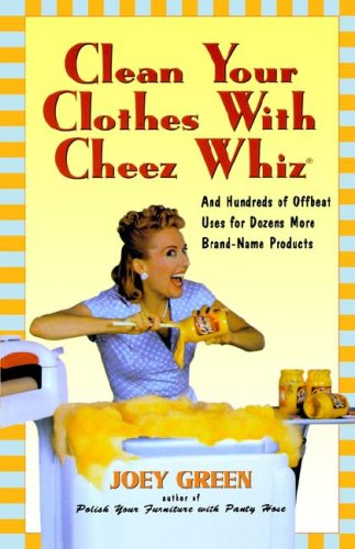 clean-your-clothes-with-cheez-whiz-and-hundreds-of-offbeat-uses-for-dozens-more-brand-name-products