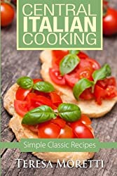 Central Italian Cooking: Simple Classic Recipes: 3 (Regional Italian Cooking) by Teresa Moretti (19-Jun-2014) Paperback