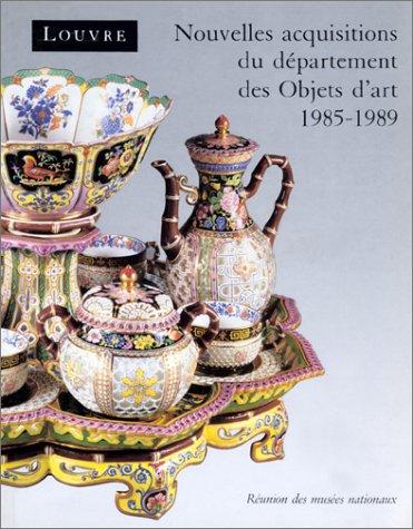 Musée du Louvre: Nouvelles acquisitions du Département des objets d'art, 1985-1989