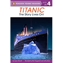 Titanic: The Story Lives On! (Penguin Young Readers, Level 4)