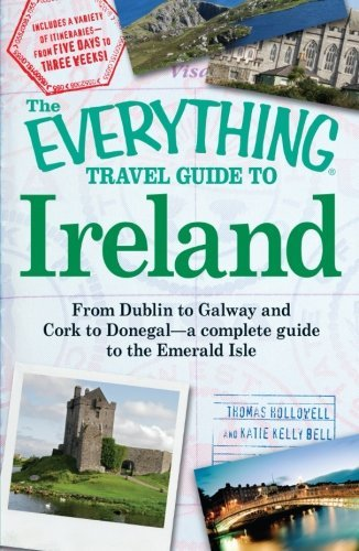 The Everything Travel Guide to Ireland: From Dublin to Galway and Cork to Donegal - a complete guide to the Emerald Isle by Thomas Hollowell (2010-03-18)