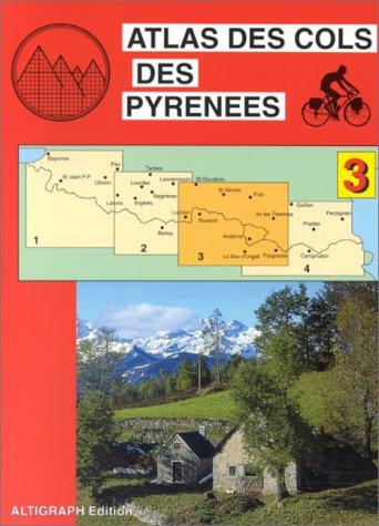 Atlas routiers : Atlas des cols des Pyrénées, tome 3 : Luchon - Andorre - Ax-les-Thermes par Atlas Altigraph