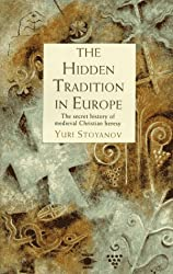 The Hidden Tradition in Europe: The Secret History of Medieval Christian Heresy (Arkana)