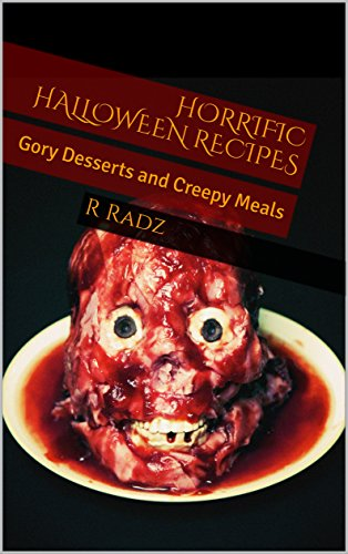 ecipes: Gory Desserts and Creepy Meals (English Edition) ()