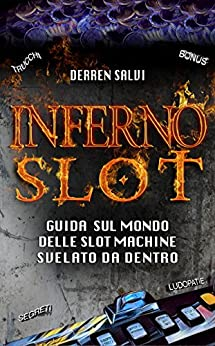 INFERNO SLOT: Guida sul mondo delle Slot Machine svelato da dentro di [Salvi, Derren]