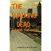 The Walking Dead: Behind The Show (Collection Editions) (English Edition)