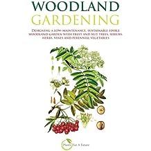 Woodland Gardening: Designing a low-maintenance, sustainable edible woodland garden