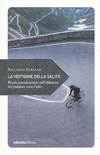 La vertigine della salita. Piccole considerazioni sull'ebbrezza del pedalare verso l'alto (Piccola filosofia di viaggio) por Riccardo Barlaam