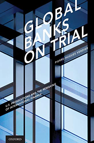 Global banks on trial : U.S. prosecutions and the remaking of international finance