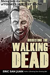 Dissecting the Walking Dead: Slicing Into the Guts of Today's Hottest Show by Eric San Juan (2015-11-13)
