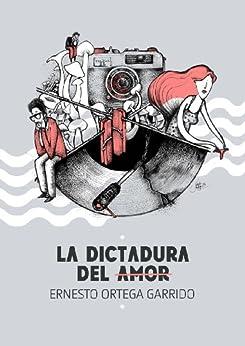 La dictadura del amor de [Garrido, Ernesto Ortega]