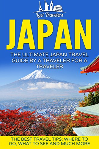 japan-the-ultimate-japan-travel-guide-by-a-traveler-for-a-traveler-the-best-travel-tips-where-to-go-