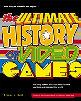 The Ultimate History of Video Games: from Pong to Pokemon and beyond...the story behind the craze that touched our lives and changed the world: from Pong ... touched our li ves and changed the world by [Kent, Steven L.]