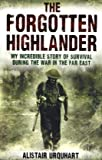 By Alistair Urquhart - The Forgotten Highlander: My Incredible Story of Survival During the War in the Far East (Export ed)
