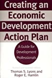 Creating an Economic Development Action Plan: A Guide for Development Professionals, 2nd Edition by Thomas S. Lyons (2001-03-30)